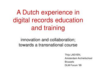 A Dutch experience in digital records education and training