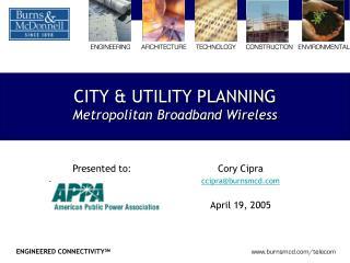 CITY & UTILITY PLANNING Metropolitan Broadband Wireless