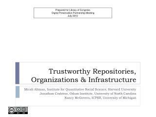Trustworthy Repositories, Organizations & Infrastructure