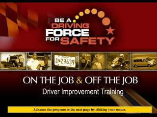 BE A                 DRIVING FORCE     FOR SAFETY. Driver Improvement Training Program