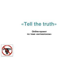 « Tell the truth »
