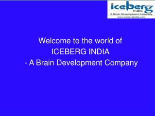 Welcome to the world of  ICEBERG INDIA   - A Brain Development Company