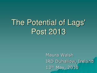 The Potential of Lags'  Post 2013
