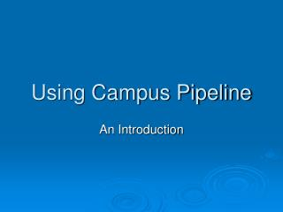 Using Campus Pipeline