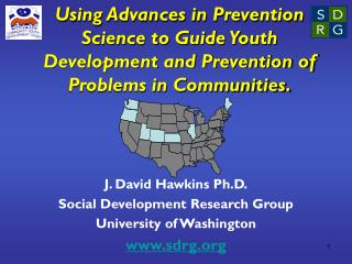 J. David Hawkins Ph.D. Social Development Research Group University of Washington sdrg