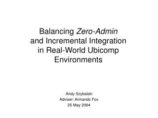 Balancing  Zero-Admin and Incremental Integration in Real-World Ubicomp Environments
