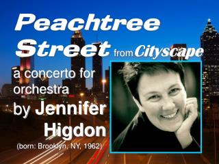 Peachtree     Street   from Cityscape a concerto for  orchestra by  Jennifer        Higdon