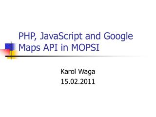 PHP, JavaScript and Google Maps API in MOPSI