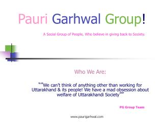 Pauri Garhwal Group ! A Social Group of People, Who believe in giving back to Society.