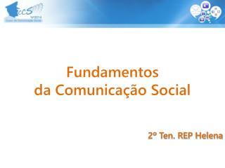 Fundamentos da Comunicação Social 2º Ten. REP Helena