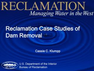 Reclamation Case Studies of Dam Removal