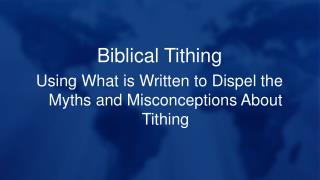 Biblical Tithing Using What is Written to Dispel the Myths and Misconceptions About Tithing