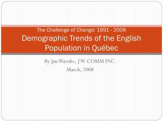 The Challenge of Change: 1991 - 2006 Demographic Trends of the English Population in Québec
