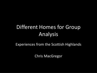 Different Homes for Group Analysis