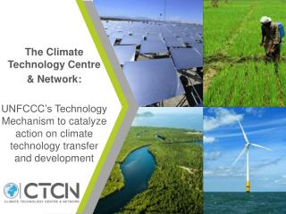 T he Climate Technology Centre  & Network: