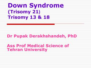 Down Syndrome (Trisomy 21 ( Trisomy 13 & 18