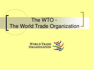 The WTO - The World Trade Organization
