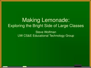 Making Lemonade: Exploring the Bright Side of Large Classes Steve Wolfman UW CS&E Educational Technology Group