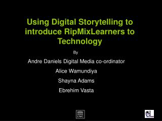 Using Digital Storytelling to introduce RipMixLearners to Technology