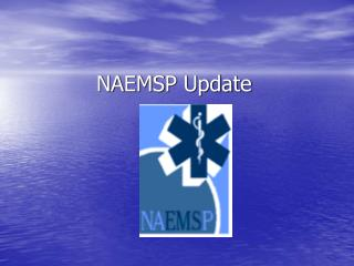 NAEMSP Update