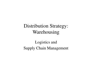 Distribution Strategy: Warehousing
