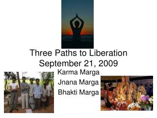 Three Paths to Liberation September 21, 2009