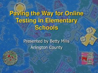 Paving the Way for Online Testing in Elementary Schools