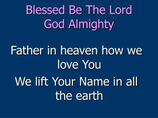 Blessed Be The Lord  God Almighty