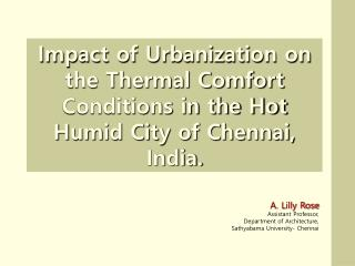 Impact of Urbanization on the Thermal Comfort Conditions in the Hot Humid City of Chennai, India.