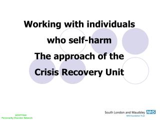 Working with individuals  who self-harm T he approach of the  Crisis Recovery Unit