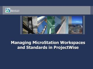 Managing MicroStation Workspaces and Standards in ProjectWise