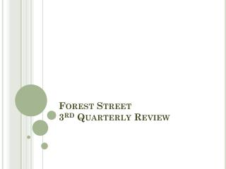 Forest Street  3 rd  Quarterly Review