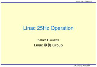 Linac 25Hz Operation
