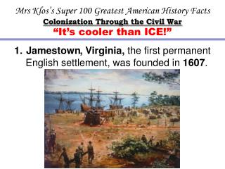 Mrs Klos's  Super 100 Greatest American History Facts Colonization Through the Civil War