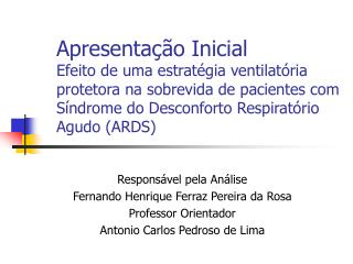 Responsável pela Análise Fernando Henrique Ferraz Pereira da Rosa Professor Orientador