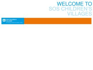 WELCOME TO SOS CHILDREN'S VILLAGES