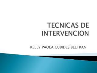 TECNICAS DE INTERVENCION