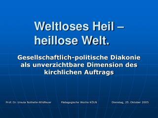 Weltloses Heil – heillose Welt.