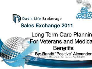 "Long Term Care Planning  For Veterans and Medicaid Benefits  By: Randy ""Positive"" Alexander"