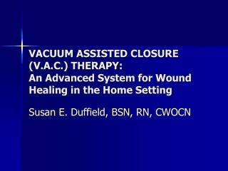 VACUUM ASSISTED CLOSURE (V.A.C.) THERAPY:  An Advanced System for Wound Healing in the Home Setting
