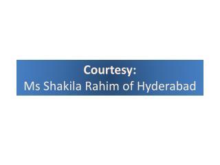 Courtesy: Ms Shakila Rahim of Hyderabad