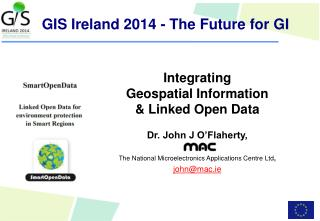 Integrating  Geospatial Information  & Linked Open Data Dr. John J O'Flaherty,