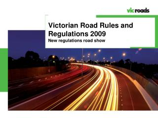 Victorian Road Rules and Regulations 2009 New regulations road show