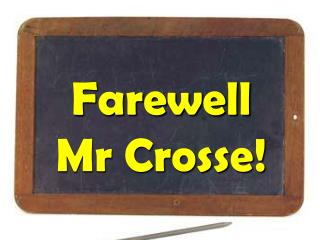 Farewell  Mr Crosse!