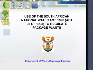 USE OF THE SOUTH AFRICAN NATIONAL WATER ACT, 1998 (ACT 36 OF 1998) TO REGULATE PACKAGE PLANTS
