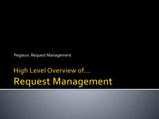 High Level Overview of… Request Management