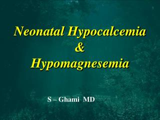 Neonatal Hypocalcemia & Hypomagnesemia