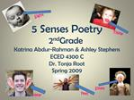5 Senses Poetry  2nd Grade Katrina Abdur-Rahman  Ashley Stephens ECED 4300 C Dr. Tonja Root Spring 2009