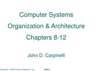 Computer Systems Organization & Architecture Chapters 8-12 John D. Carpinelli