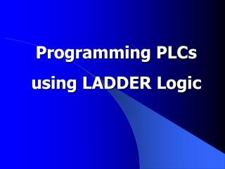 Programming PLCs using LADDER Logic